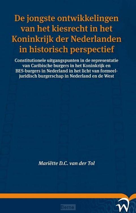 De jongste ontwikkelingen van het kiesrecht in het Koninkrijk der Nederlanden in historisch perspectief