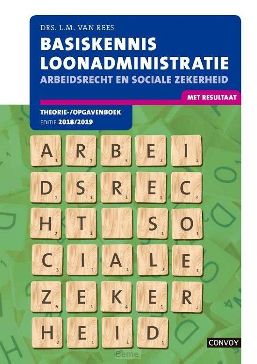 Arbeidsrecht sociale zekerheid 2018/2019 / Basiskennis loonadministratie / theorie/ opgaveboek