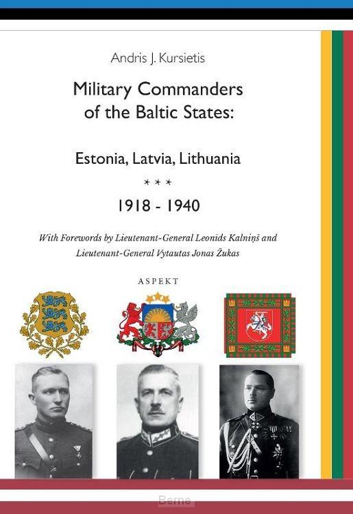 Military Commanders of the Baltic States: Esronia, Latvia, Lithuania, 1918-1940