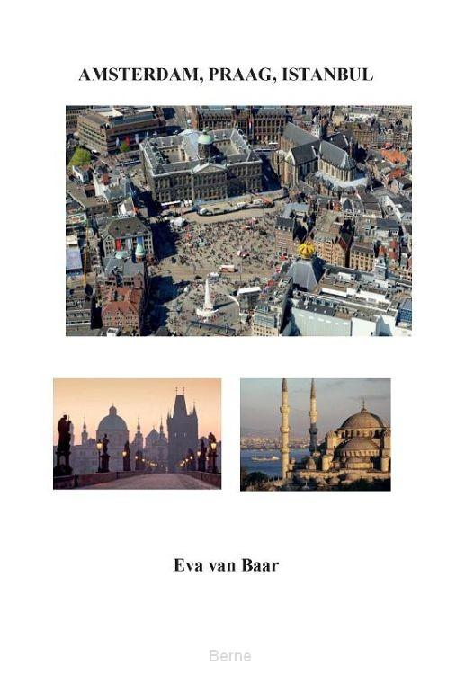 Amsterdam, Praag, Istanbul