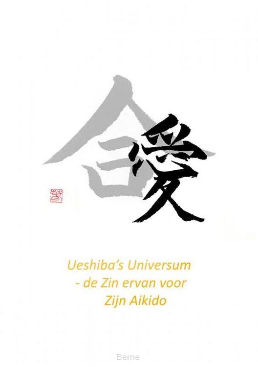Ueshiba's Universum - de Zin ervan voor Zijn Aikido