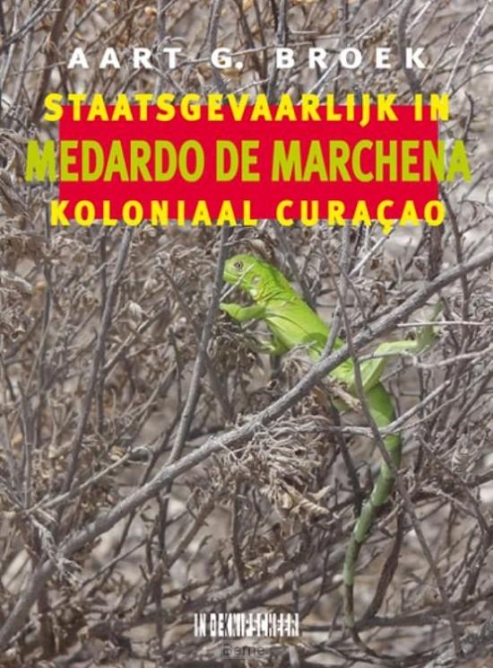 Medardo de Marchenea. Staatsgevaarlijk in koloniaal Curaçao