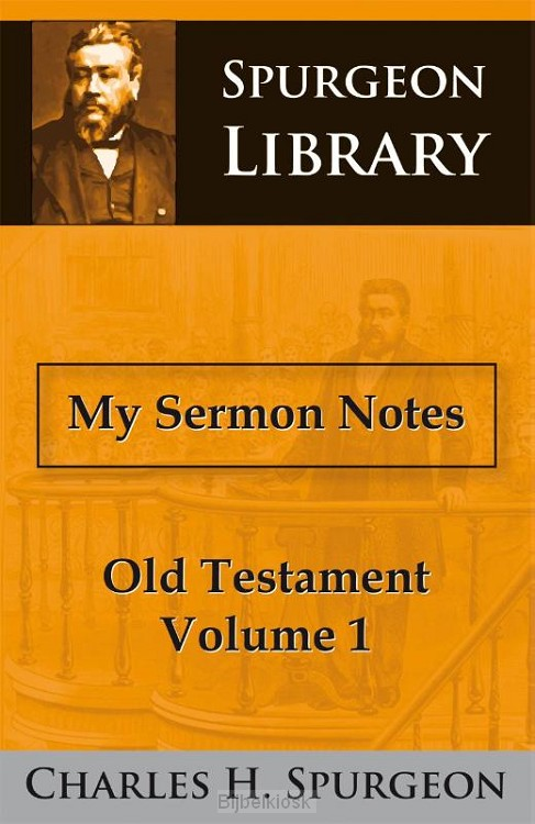 My Sermon Notes Old Testament Volume 1