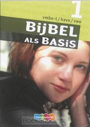 1 Vmbo-T/Havo/Vwo / Bijbel als Basis / Leerwerkboek