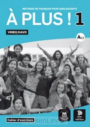 1 vmbo/havo / A plus / Cahier d exercises