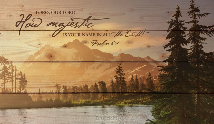 Lord our Lord how majestic is your name
