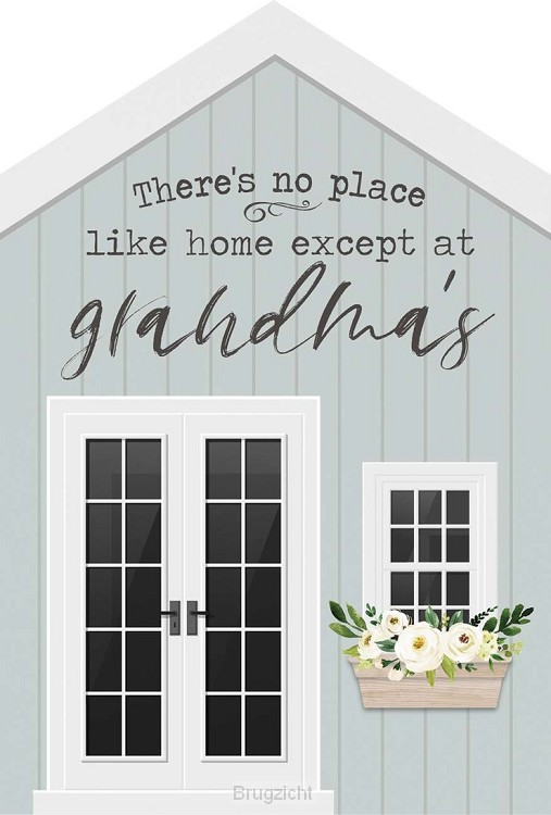 There's no place like home - Grandma