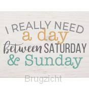 I really need a day between saturday