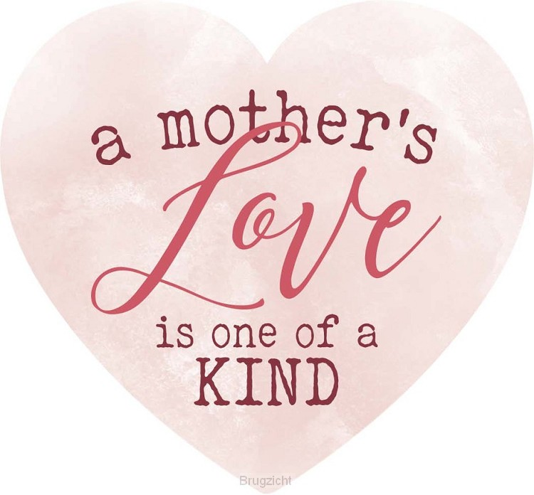 A mother's love is one of a kind - Heart