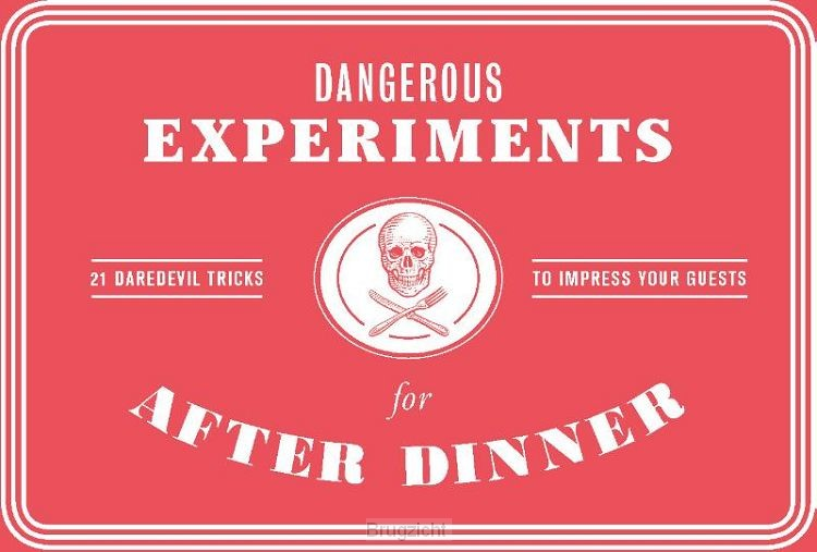 Dangerous Experiments for After Dinner: 21 Daredevil Tricks