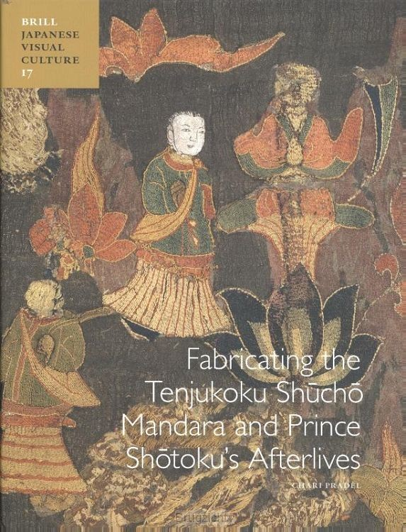 Fabricating the Tenjukoku Sh?ch? Mandara and Prince Sh?toku's Afterlives