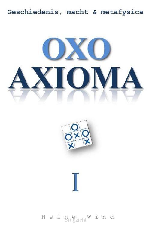 Oxo axioma / Geschiedenis, macht & metafysica 1