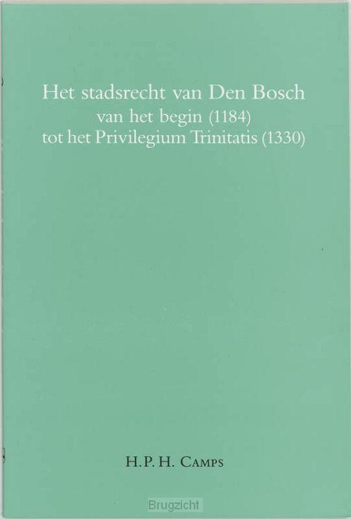 Het stadsrecht van Den Bosch van het begin (1184) tot het Privilegium Trinitatis (1330)