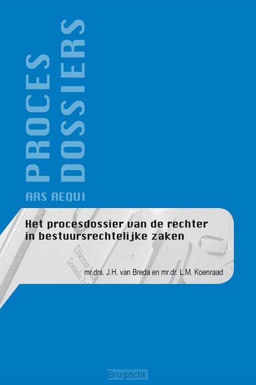 Het procesdossier van de rechter in bestuursrechtelijke zaken