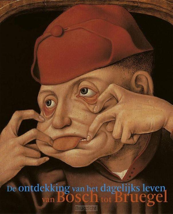 De ontdekking van het dagelijkse leven van Bosch tot Bruegel