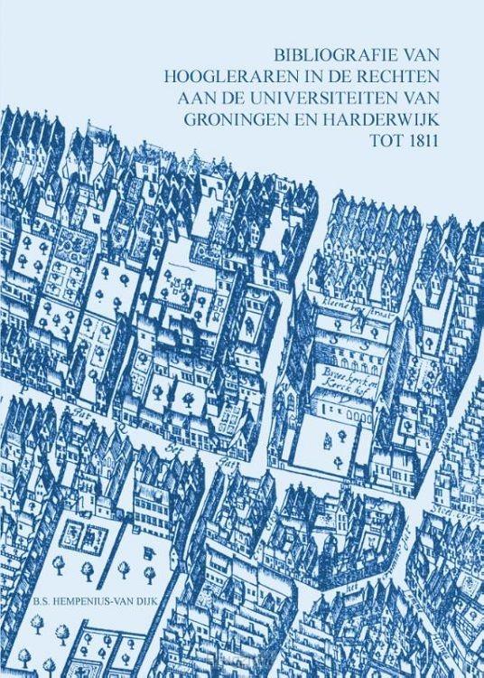 Bibliografie van hoogleraren in de rechten aan de universiteiten van Groningen en Harderwijk tot 1811 / deel VII. Bibliografie Nederlandse rechtswetenschap tot 1811