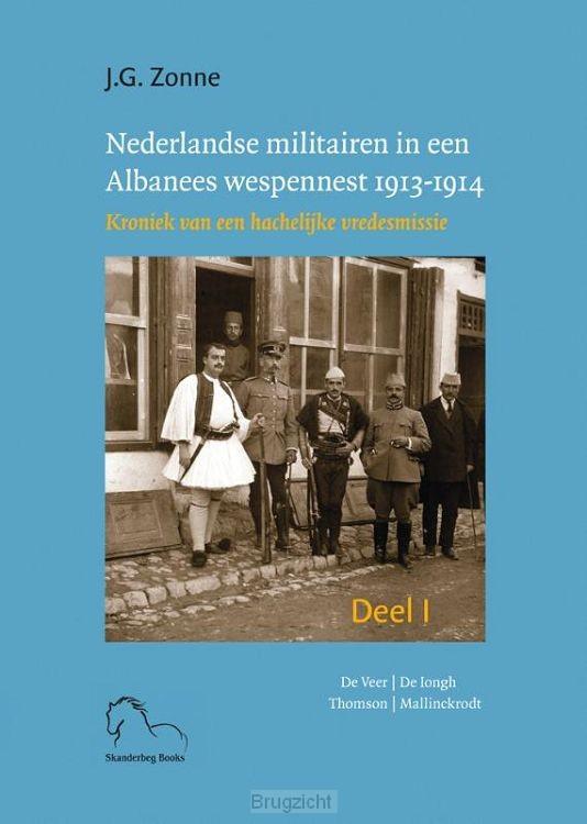 Nederlandse militairen in een Albanees wespennest 1913-1914. / I en II