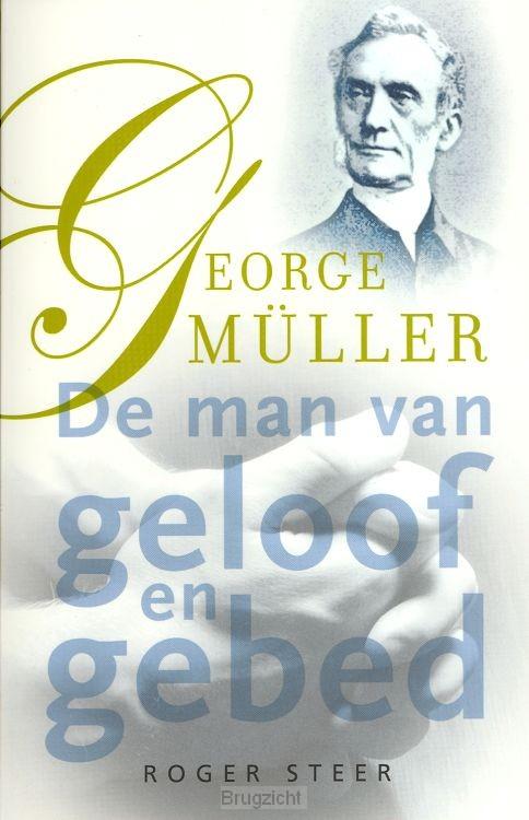 George Muller, Man van geloof en gebed