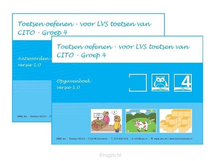 Groep 4 - versie 1.0 / Toetsen oefenen - voor LVS toetsen van CITO / Opgaven en Antwoorden/uitlegboek