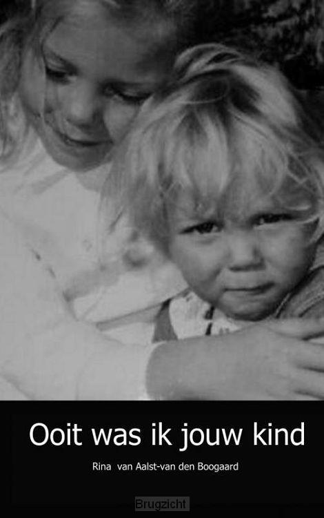 Ooit was ik jouw kind