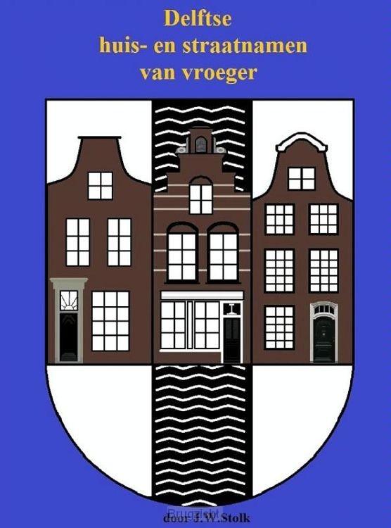 Delftse huis- en straatnamen van vroeger