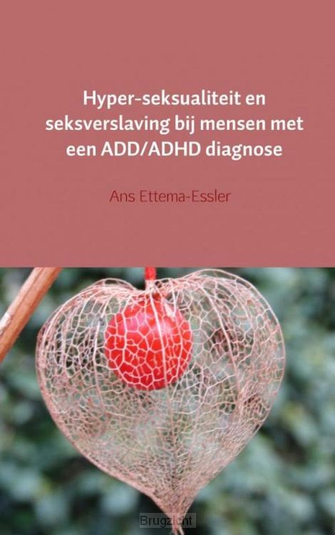Hyper-seksualiteit en seksverslaving bij mensen met een ADD/ADHD diagnose