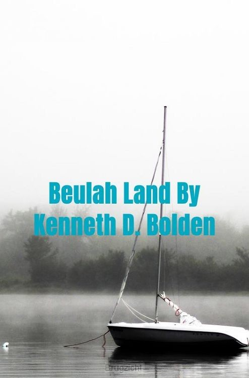 Beulah Land By Kenneth D. Bolden