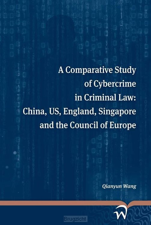 A comparative study of cybercrime in criminal law: China, US, England, Singapore and the Council of Europe