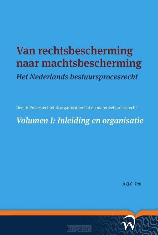 Van rechtsbescherming naar machtsbescherming / Volume I: Inleiding en organisatie