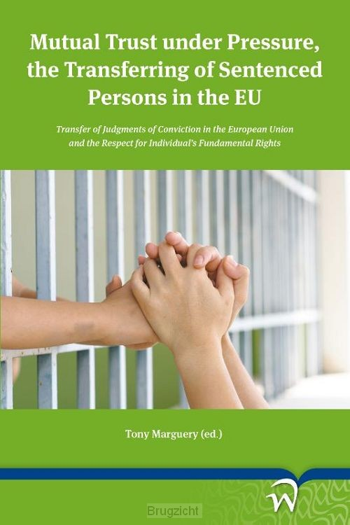 Mutual Trust under Pressure, the Transferring of Sentenced Persons in the EU