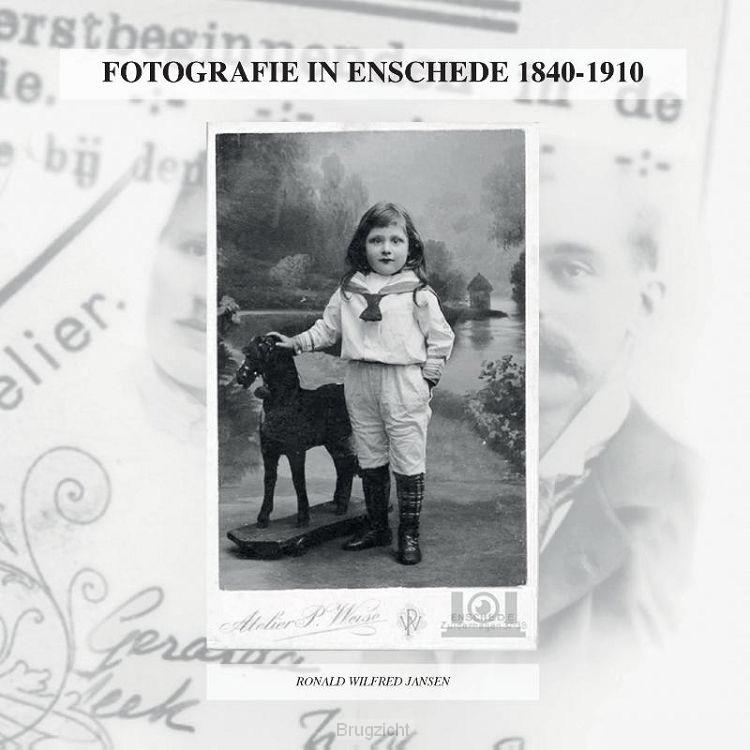 FOTOGRAFIE IN ENSCHEDE 1840-1910