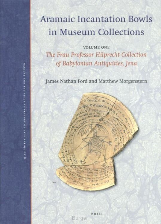 Aramaic Incantation Bowls in Museum Collections / Volume One: The Frau Professor Hilprecht Collection of Babylonian Antiquities, Jena