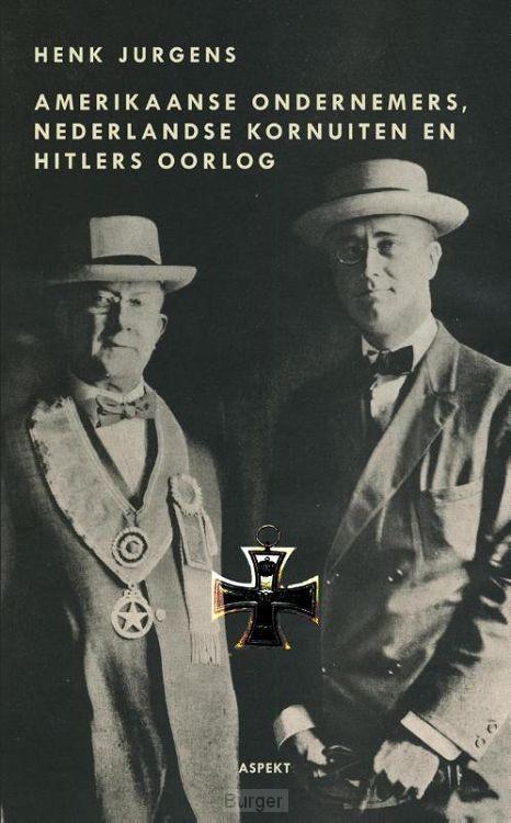 Over Amerikaanse bedrijven, Nederlandse kornuiten en Hitlers oorlog