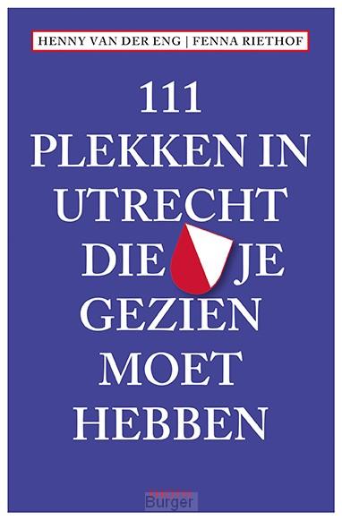 111 Plekken in Utrecht die je gezien moet hebben
