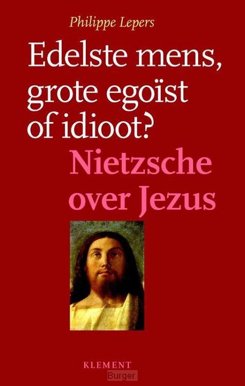 Edelste mens grote egoist of idioot?