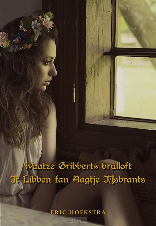 Waatze Gribberts brulloft & It Libben fan Aagje IJsbrants