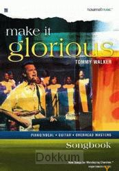 MAKE IT GLORIOUS - SONGBOOK
