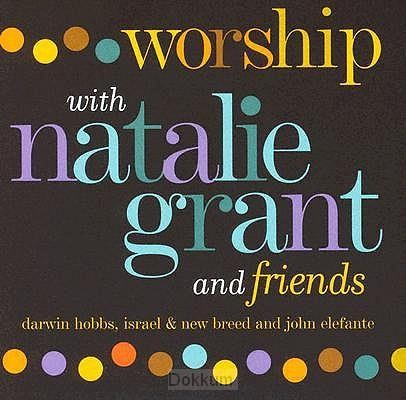 WORSHIP WITH NATALIE GRANT & FRIENDS