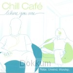 CHILL CAFE - WHERE YOU ARE