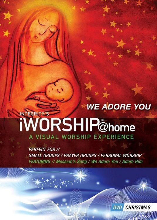 IWORSHIP @HOME CHRISTMAS: WE ADORE YOU