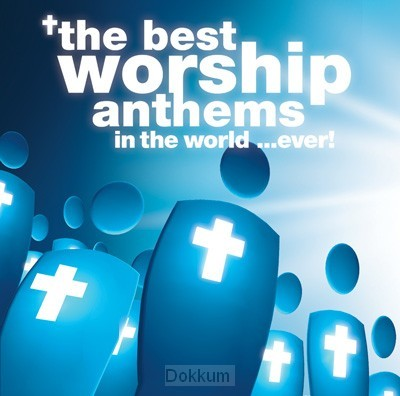 BEST WORSHIP ANTHEMS IN THE WORLD...EVER