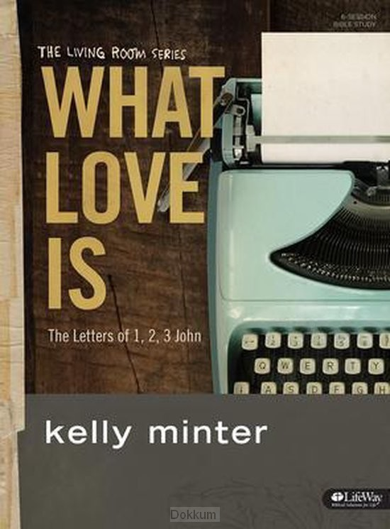 WHAT LOVE IS: LETTER OF 1,2,3 JOHN