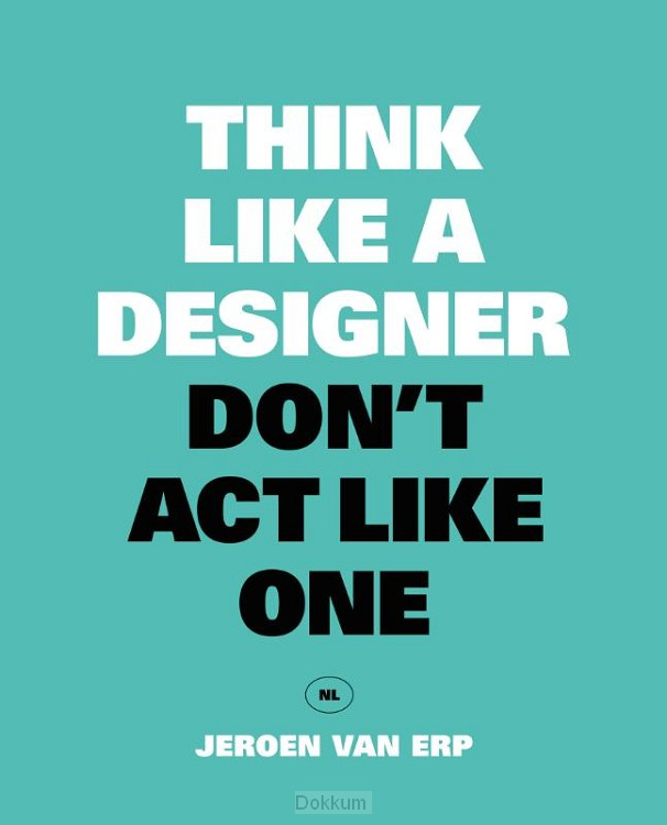 Think like a designer, don't act like on