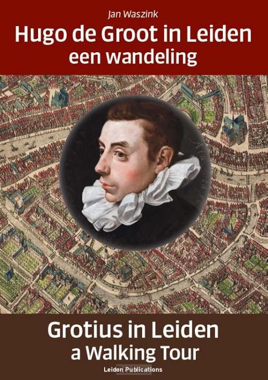 Hugo de Groot in Leiden/Grotius in Leide