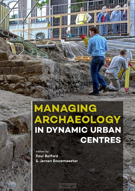 Managing Archaeology in Dynamic Urban Ce