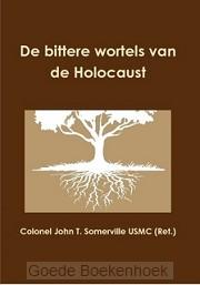 DE BITTERE WORTELS VAN DE HOLOCAUST