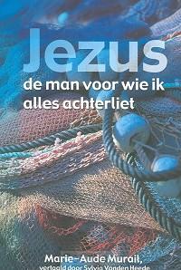 Jezus, de man voor wie ik alles achterli