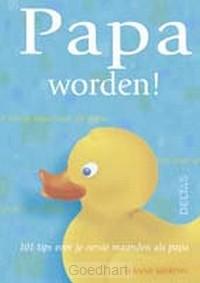 Papa worden ! / druk 1