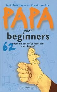 Papa voor beginners / druk 1
