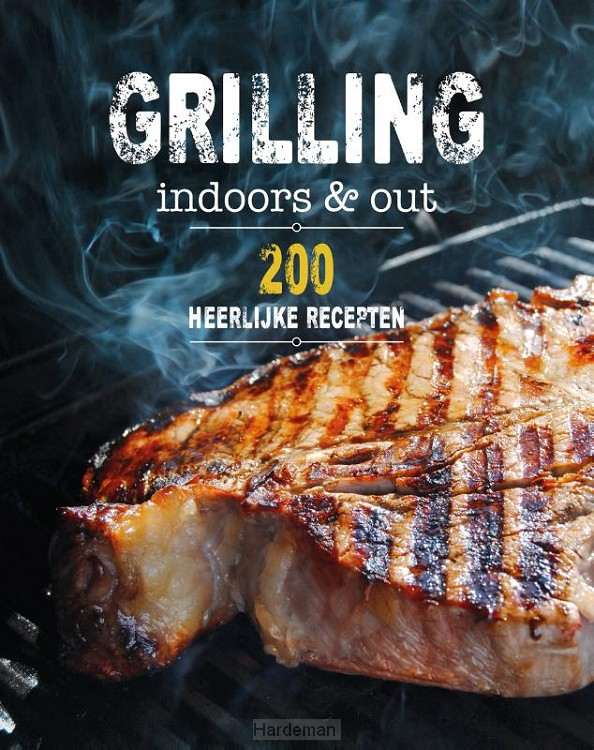 Grilling indoors & out - 200 recepten